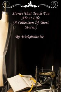 Stories that teach you about life( a collection of short stories)