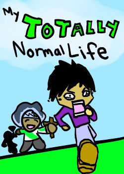 My TOTALLY Normal Life