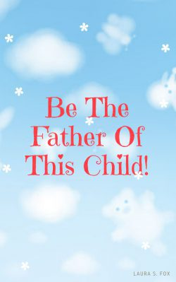 Be The Father Of This Child!