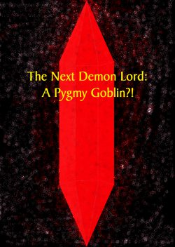 The Next Demon Lord: A Pygmy Goblin?!