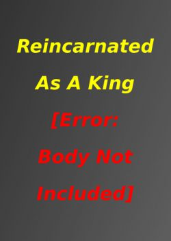 Reincarnated as a King [Error: Body Not Included]