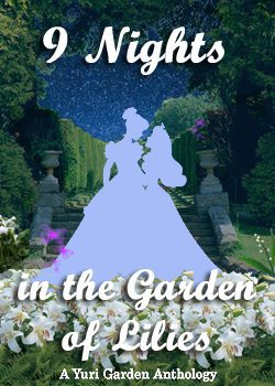 9 Nights in the Garden of Lilies: A Yuri Garden Anthology