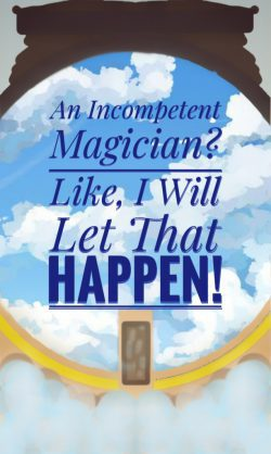 An Incompetent Magician? Like, I will let that happen!